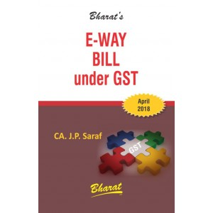 Bharat's E-Way Bill under GST by CA. J. P. Saraf [2018-19]